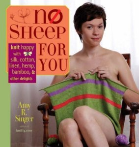 No Sheep for You: Knit Happy with Cotton, Silk, Linen, Hemp, Bamboo & Other Delights