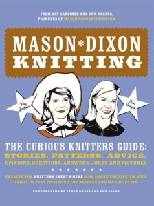 Mason-Dixon Knitting: The Curious Knitters' Guide: Stories, Patterns, Advice, Opinions, Questions, A